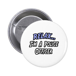Relájese, yo son un oficial de policía pin redondo de 2 pulgadas