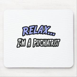Relájese, yo son un psiquiatra mouse pads