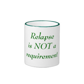 Relapseis NOT arequirement Ringer Coffee Mug