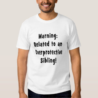 related to overprotective sibling.png t shirt