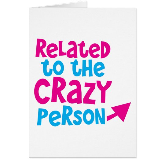 Related to the crazy person card