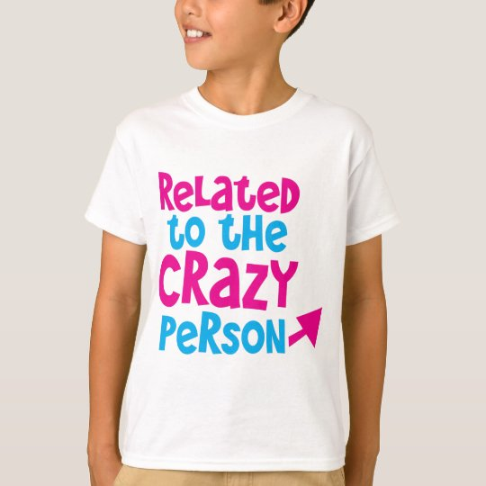 Related to the crazy person T-Shirt