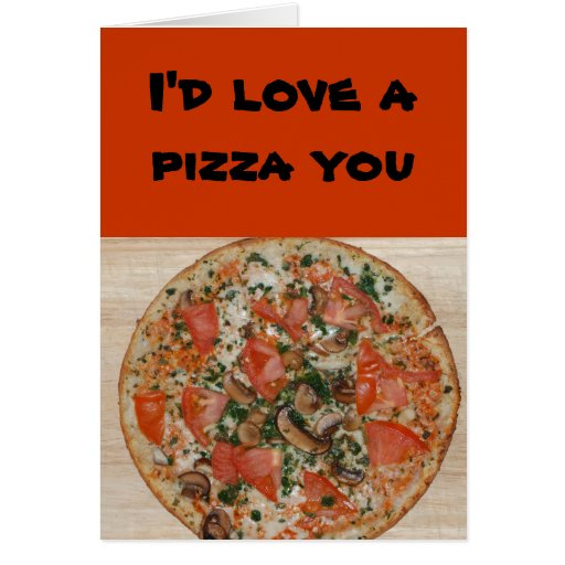 Relationship/Dating - I'd love a pizza you Greeting Card