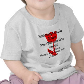 Relationships Are Like Flowers Some Will Grow To B Tshirt