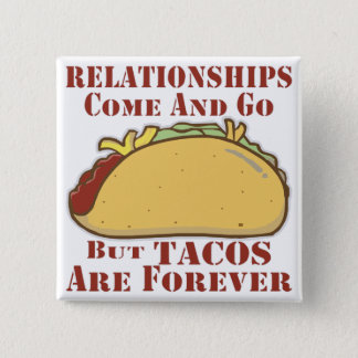 Relationships Come And Go But Tacos Are Forever Button