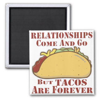 Relationships Come And Go But Tacos Are Forever Magnet