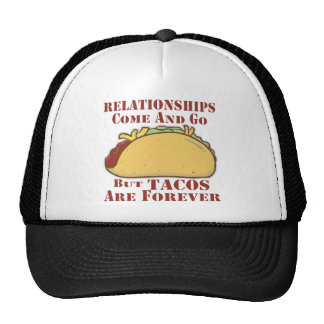 Relationships Come And Go But Tacos Are Forever Trucker Hat