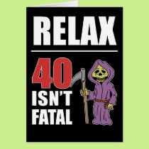Relax 40 Isn't Fatal Grim Reaper Birthday Card