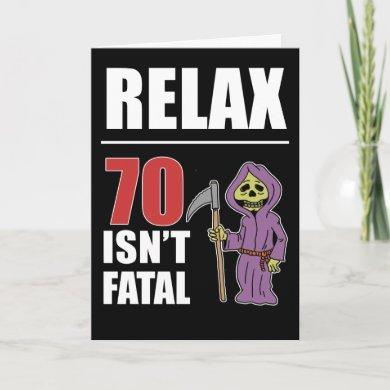Relax 70 Isn't Fatal Grim Reaper Birthday Card