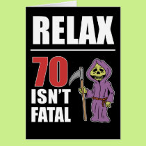 Relax 70 Isn't Fatal Grim Reaper Birthday Card