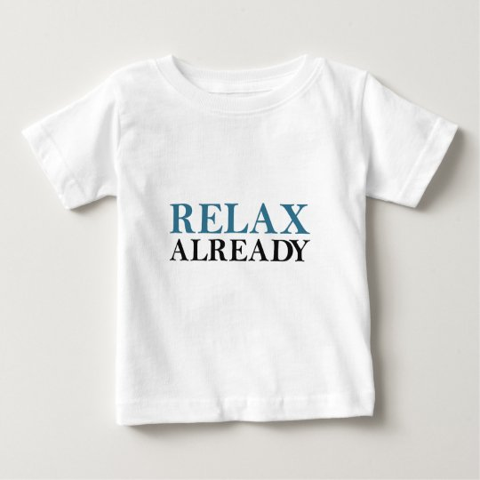 Relax Already Baby T-Shirt