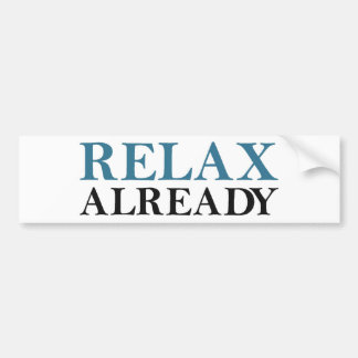 Relax Already Bumper Sticker