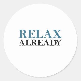 Relax Already Classic Round Sticker