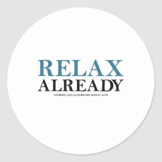 Relax Already (National Relaxation Day) Classic Round Sticker