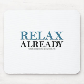 Relax Already (National Relaxation Day) Mouse Pads