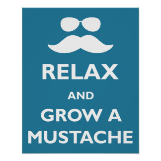 Relax and Grow a Mustache Poster
