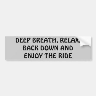 Relax, Breath, Back Down, Enjoy the Ride Bumper Sticker