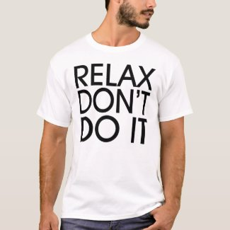 Relax Don't Do It T-shirt for Adults - many colors - S to 5XL