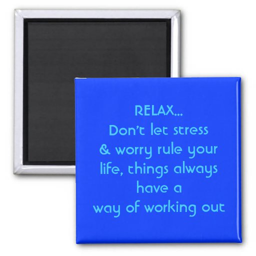 RELAX...Don't let stress, magnet