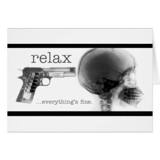 Relax...Everything's Fine (Gun to the Head X-Ray) Card