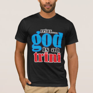 relax God is ah trini Shirt