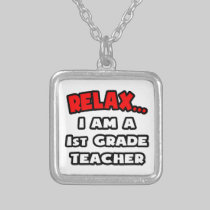Relax ... I Am A 1st Grade Teacher Custom Necklace
