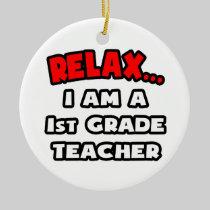 Relax ... I Am A 1st Grade Teacher Christmas Ornaments