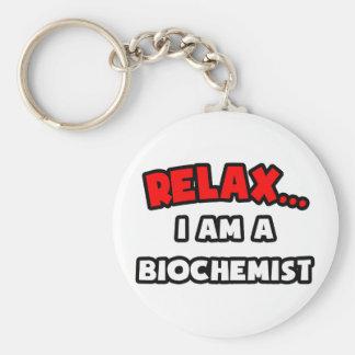 Relax ... I Am A Biochemist Keychain