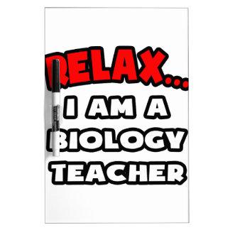 Relax ... I Am A Biology Teacher Dry Erase Board