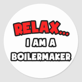 Relax I Am A Boilermaker Round Sticker