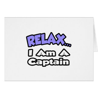 Relax ... I Am A Captain Card