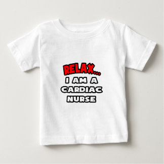 Relax ... I Am A Cardiac Nurse Baby T-Shirt