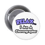 Relax ... I Am A Choreographer Pinback Buttons