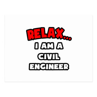 Relax ... I Am A Civil Engineer Postcard