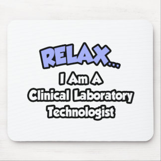 Relax .. I am a Clinical Laboratory Technologist Mouse Pad