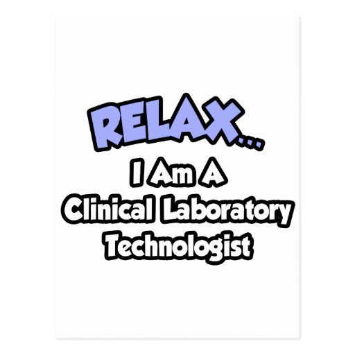 Relax .. I am a Clinical Laboratory Technologist Postcard