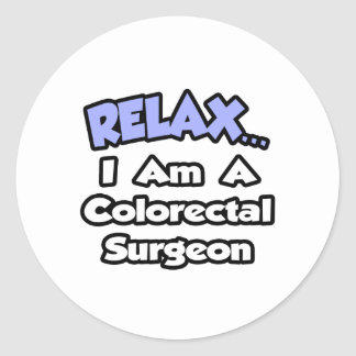 Relax I Am a Colorectal Surgeon Round Stickers