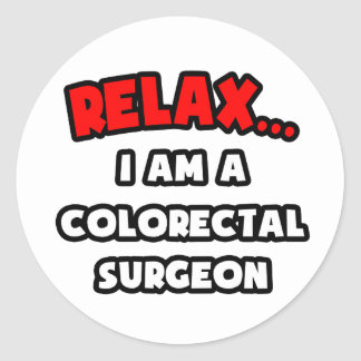 Relax I Am A Colorectal Surgeon Sticker