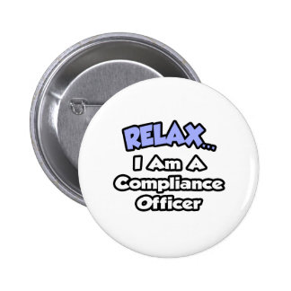 Relax ... I am a Compliance Officer 2 Inch Round Button