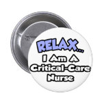 Relax .. I am a Critical-Care Nurse Button