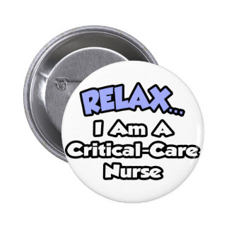 Relax .. I am a Critical-Care Nurse Pinback Button