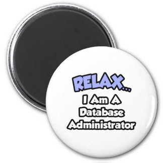 Relax ... I am a Database Administrator 2 Inch Round Magnet