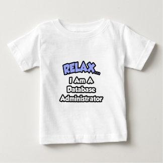 Relax ... I am a Database Administrator Tshirt