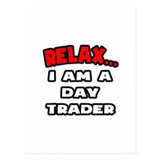 Relax ... I Am A Day Trader Postcard