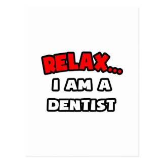 Relax ... I Am A Dentist Postcard
