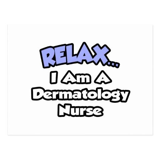 Relax .. I am a Dermatology Nurse Post Card