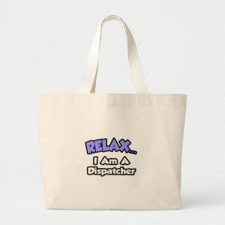 Relax ... I Am A Dispatcher Canvas Bags