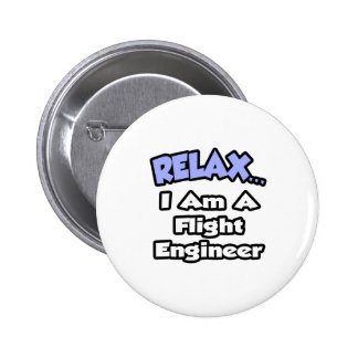 Relax .. I Am A Flight Engineer 2 Inch Round Button