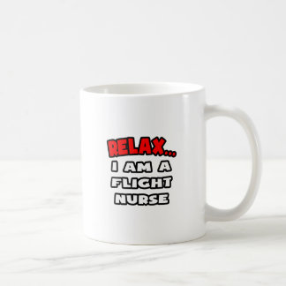 Relax ... I Am A Flight Nurse Coffee Mug