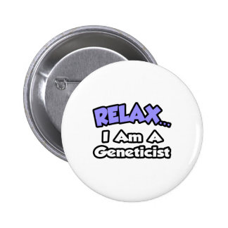 Relax ... I Am A Geneticist Button